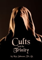 Cults and the Trinity by Ken Johnson