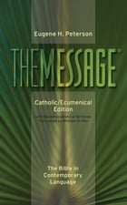 The Message Catholic/Ecumenical Edition: The Bible in Contemporary Language by Eugene H. Peterson