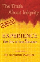The Truth About Iniquity: Experience the Joy of Your Salvation by Dr. Raymond Marshall