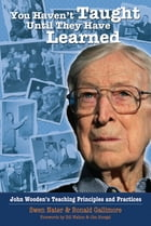 You Haven't Taught Until They Have Learned: John Wooden's Teaching Principles and Practices by Swen Nater