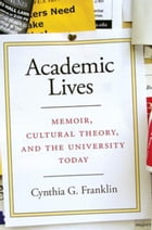 Academic Lives: Memoir, Cultural Theory, and the University Today