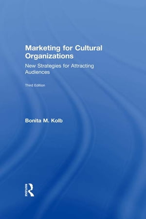 Marketing for Cultural Organizations New Strategies for Attracting Audiences - third edition