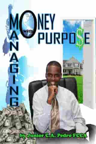 Managing Money with Purpose by Junior C.A Pedro FCCA