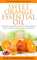 Sweet Orange Essential Oil The #1 Rejuvenating Oil in Aromatherapy Powerful Disinfectant & Deodorizer Plus+ How to Use Guide & Recipes 8a1d5673-11d8-40bf-9467-2600720a7763