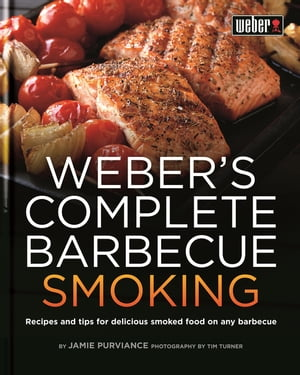 Weber's Complete Barbecue Smoking Recipes and tips for delicious smoked food on any barbecue