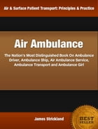 Air Ambulance: An Irresistible Look Into The World Of Evacuation Insurance, Medical Air Ambulance, Air Ambulance Se by James Strickland