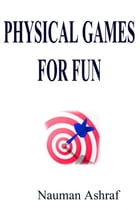 Physical Games for Fun: Learn different physical games which are filled with fun by Nauman Ashraf