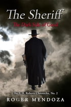 The Sheriff: The Dark Side of Good by Roger Mendoza