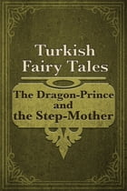 The Dragon-Prince and the Step-Mother by Turkish Fairy Tales