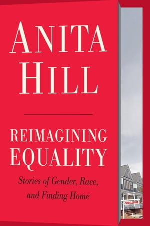 Reimagining Equality Stories of Gender,  Race,  and Finding Home
