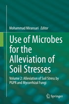 Use of Microbes for the Alleviation of Soil Stresses: Volume 2: Alleviation of Soil Stress by PGPR…