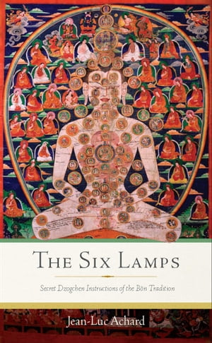 The Six Lamps Secret Dzogchen Instructions of the B�n Tradition
