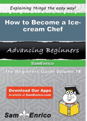 How to Become a Ice-cream Chef: How to Become a Ice-cream Chef by Gale Mccaskill