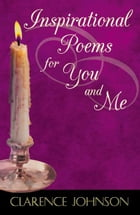 Inspirational Poems for You and Me by Clarence Johnson