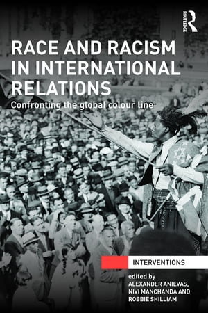 Race and Racism in International Relations Confronting the Global Colour Line