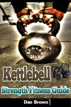 Kettlebell Strength Fitness Guide by Dan Brown