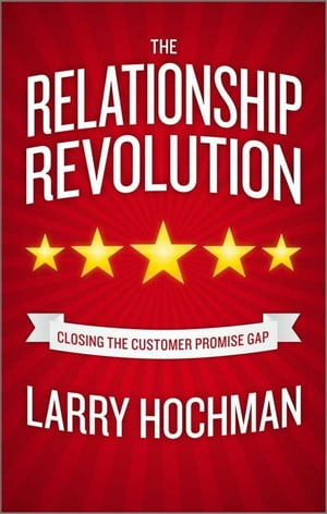 The Relationship Revolution Closing the Customer Promise Gap