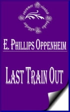 Last Train Out by E. Phillips Oppenheim