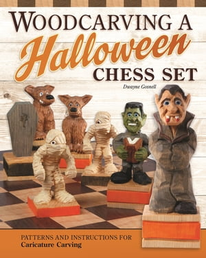 Woodcarving a Halloween Chess Set: Patterns and Instructions for Caricature Carving