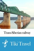 Trans-Siberian railway (Russia) Travel Guide - Tiki Travel by Tiki Travel