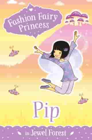 Fashion Fairy Princess: Pip in Jewel Forest by Poppy Collins