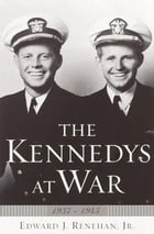 The Kennedys at War: 1937-1945 by Edward J. Renehan, Jr.