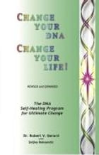 Change Your DNA, Change Your Life: The DNA Self-Healing Program for Ultimate Change by Robert Gerard