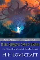 The Great Old Ones: The Complete Works of H. P. Lovecraft by H. P. Lovecraft