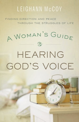 Woman's Guide to Hearing God's Voice,  A Finding Direction and Peace Through the Struggles of Life