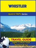 Whistler Travel Guide (Quick Trips Series): Sights, Culture, Food, Shopping & Fun by Melissa Lafferty