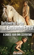 Deflowered in the Enchanted Forest: A Choose Your Own Sexventure ec0aaff8-b483-41b6-a02d-d20842edf6fd
