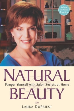 Book Natural Beauty: Pamper Yourself with Salon Secrets at Home by Laura DuPriest