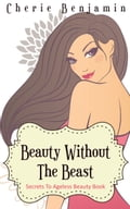 Beauty Without The Beast-Secrets To Ageless Beauty Book