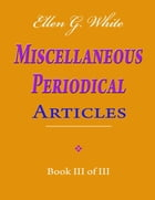 Ellen G. White Miscellaneous Periodical Articles - Book III of III by Ellen G. White