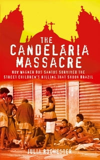 The Candelaria Massacre: How Wagner dos Santos Survived the Street Children's Killing That Shook…