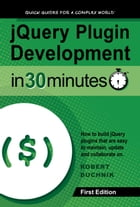 jQuery Plugin Development in 30 Minutes: How to build jQuery plugins that are easy to maintain, update, and collaborate on by Robert Duchnik