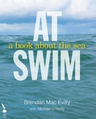 At Swim: A Book About the Sea by Brendan Mac Evilly