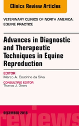 Advances in Diagnostic and Therapeutic Techniques in Equine Reproduction,  An Issue of Veterinary Clinics of North America: Equine Practice,