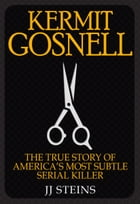 Gosnell: The True Story of America's Most Prolific Serial Killer by JJ Steins