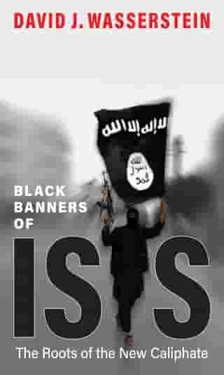 Black Banners of ISIS: The Roots of the New Caliphate