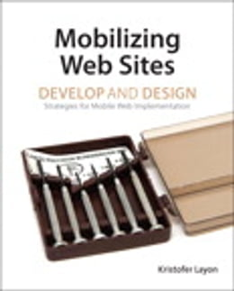 Book Mobilizing Web Sites: Strategies for Mobile Web Implementation by Kristofer Layon