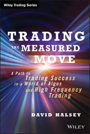 Trading the Measured Move A Path to Trading Success in a World of Algos and High Frequency Trading