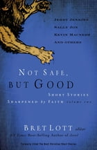Not Safe, but Good (vol 2): Short Stories Sharpened by Faith by Bret Lott