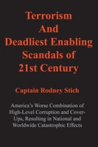 Terrorism and Deadliest Enabling Scandals of 21st Century by Rodney Stich