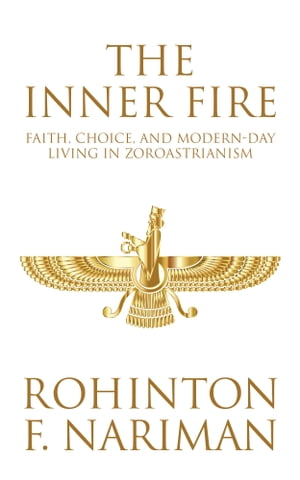 The Inner Fire Faith,  Choice,  and Modern-day Living in Zoroastrianism