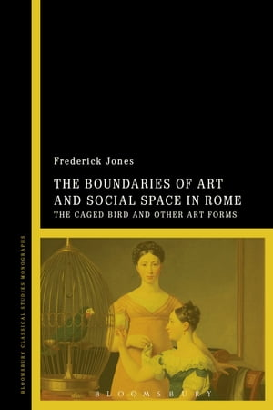 Boundaries of Art and Social Space in Rome The Caged Bird and Other Art Forms