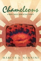 Chameleons, A Novel Based Upon Actual Events by Marcus Nannini