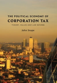 The Political Economy of Corporation Tax: Theory, Values and Law Reform