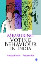 Measuring Voting Behaviour in India by Sanjay Kumar