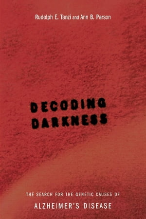 Decoding Darkness: The Search For The Genetic Causes Of Alzheimer's Disease by Ann B. Parson